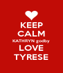 KEEP CALM KATHRYN godby LOVE TYRESE - Personalised Poster A4 size