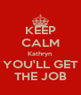 KEEP CALM Kathryn YOU'LL GET THE JOB - Personalised Poster A4 size