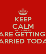KEEP CALM KATI AND LEVI ARE GETTING  MARRIED TODAY - Personalised Poster A4 size