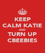 KEEP CALM KATIE AND TURN UP CBEEBIES - Personalised Poster A4 size