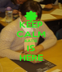 KEEP CALM KATIE IS HERE - Personalised Poster A4 size