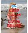 KEEP CALM KATLIYIN LOVE BRUSE - Personalised Poster A4 size
