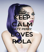 KEEP CALM KATY PERRY LOVES ROLA - Personalised Poster A4 size