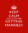 KEEP CALM KATY & TIM ARE GETTING MARRIED! - Personalised Poster A4 size