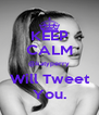 KEEP CALM @katyperry Will Tweet You. - Personalised Poster A4 size