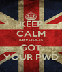 KEEP CALM KAVOULIS GOT YOUR PWD - Personalised Poster A4 size