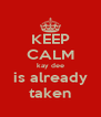 KEEP CALM kay dee is already taken - Personalised Poster A4 size