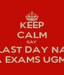 KEEP CALM KAY LAST DAY NA SA EXAMS UGMA - Personalised Poster A4 size
