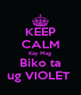 KEEP CALM Kay Mag Biko ta ug VIOLET  - Personalised Poster A4 size