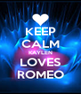 KEEP CALM KAYLEN LOVES ROMEO - Personalised Poster A4 size