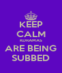 KEEP CALM KDRAMAS ARE BEING SUBBED - Personalised Poster A4 size