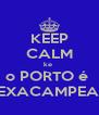 KEEP CALM ke  o PORTO é  HEXACAMPEAO - Personalised Poster A4 size