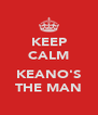 KEEP CALM  KEANO'S THE MAN - Personalised Poster A4 size