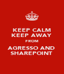KEEP CALM KEEP AWAY FROM AGRESSO AND SHAREPOINT - Personalised Poster A4 size