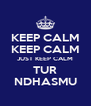 KEEP CALM KEEP CALM JUST KEEP CALM TUR NDHASMU - Personalised Poster A4 size