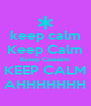 keep calm Keep Calm Keeep Caaaaalm KEEP CALM AHHHHHHH - Personalised Poster A4 size