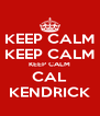 KEEP CALM KEEP CALM KEEP CALM CAL KENDRICK - Personalised Poster A4 size