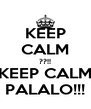 KEEP CALM ??!! KEEP CALM PALALO!!! - Personalised Poster A4 size