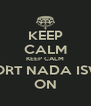 KEEP CALM KEEP CALM SUPPORT NADA ISWARA ON - Personalised Poster A4 size