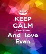 KEEP CALM Keep clam And  love Evan - Personalised Poster A4 size