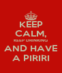 KEEP CALM, KEEP DRINKING AND HAVE A PIRIRI - Personalised Poster A4 size