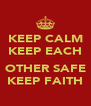 KEEP CALM KEEP EACH  OTHER SAFE KEEP FAITH - Personalised Poster A4 size