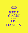 KEEP CALM KEEP ON DANCIN - Personalised Poster A4 size