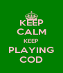 KEEP CALM KEEP PLAYING COD - Personalised Poster A4 size