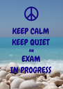KEEP CALM KEEP QUIET AN EXAM IN PROGRESS - Personalised Poster A4 size
