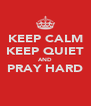 KEEP CALM KEEP QUIET AND PRAY HARD  - Personalised Poster A4 size