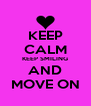KEEP CALM KEEP SMILING AND MOVE ON - Personalised Poster A4 size