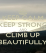 KEEP CALM KEEP STRONG AND CLIMB UP BEAUTIFULLY - Personalised Poster A4 size