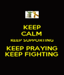 KEEP CALM KEEP SUPPORTING KEEP PRAYING KEEP FIGHTING - Personalised Poster A4 size
