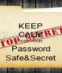KEEP CALM KEEP YOUR Password Safe&Secret - Personalised Poster A4 size