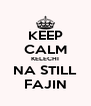 KEEP CALM KELECHI NA STILL FAJIN - Personalised Poster A4 size