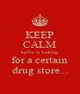 KEEP CALM kellie is looking for a certain drug store... - Personalised Poster A4 size