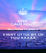 KEEP CALM KELLY BECAUSE I FANCY  EVERY LITTLE BIT OF YOU XXXXX - Personalised Poster A4 size