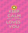 KEEP CALM KELLY JONES LOVES  YOU - Personalised Poster A4 size