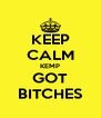 KEEP CALM KEMP GOT BITCHES - Personalised Poster A4 size