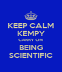 KEEP CALM KEMPY CARRY ON BEING SCIENTIFIC - Personalised Poster A4 size