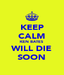 KEEP CALM KEN BATES WILL DIE SOON - Personalised Poster A4 size