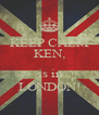 KEEP CALM KEN,   is in LONDON! - Personalised Poster A4 size