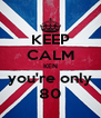 KEEP CALM KEN you're only 80 - Personalised Poster A4 size