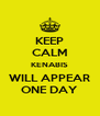 KEEP CALM KENABIS WILL APPEAR ONE DAY - Personalised Poster A4 size