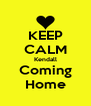 KEEP CALM Kendall Coming Home - Personalised Poster A4 size