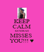 KEEP CALM KENDRAH MISSES  YOU!!! ♥ - Personalised Poster A4 size