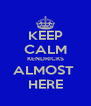 KEEP CALM KENDRICKS ALMOST  HERE - Personalised Poster A4 size