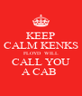 KEEP CALM KENKS FLOYD  WILL CALL YOU A CAB  - Personalised Poster A4 size