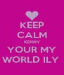 KEEP CALM KENNY YOUR MY WORLD ILY  - Personalised Poster A4 size