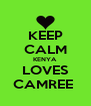 KEEP CALM KENYA LOVES CAMREE  - Personalised Poster A4 size